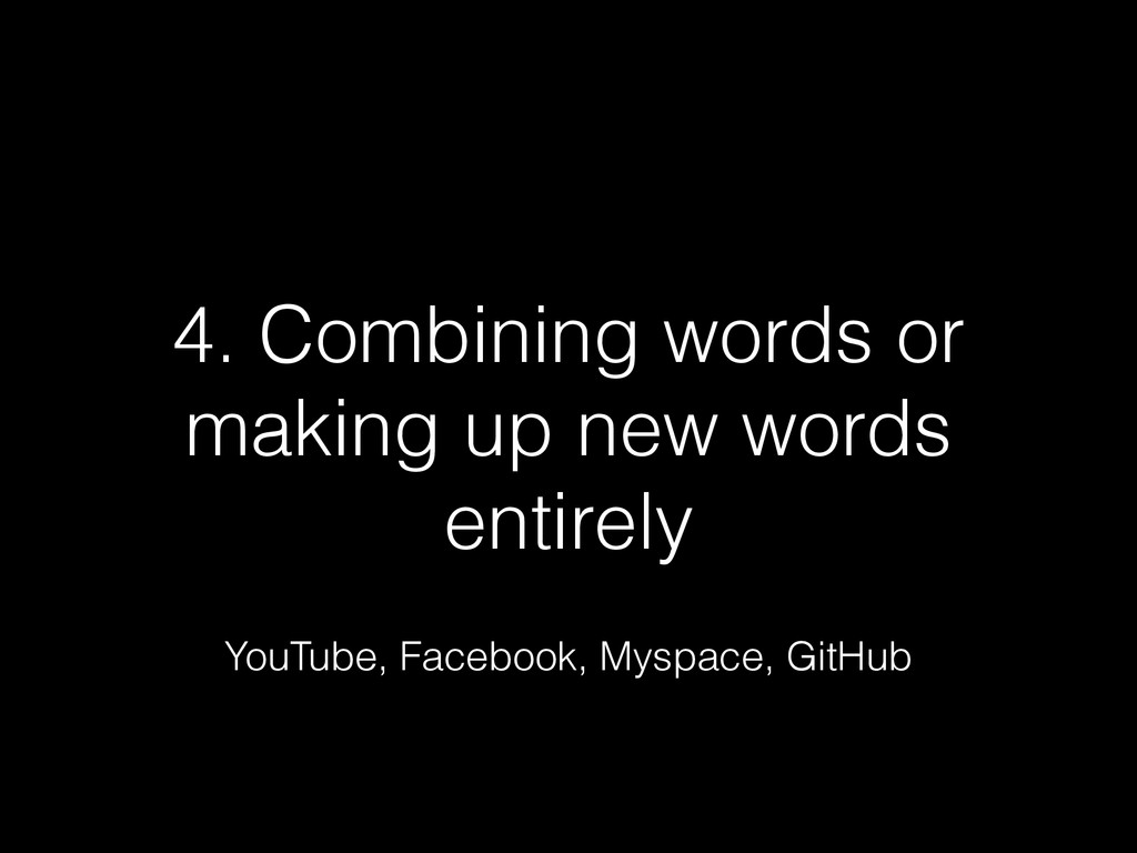 4. Combining words or making up new words entir...