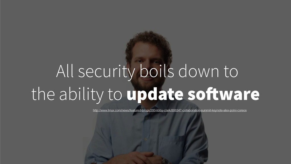 All security boils down to the ability to updat...