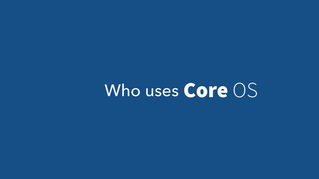 Who uses Core OS