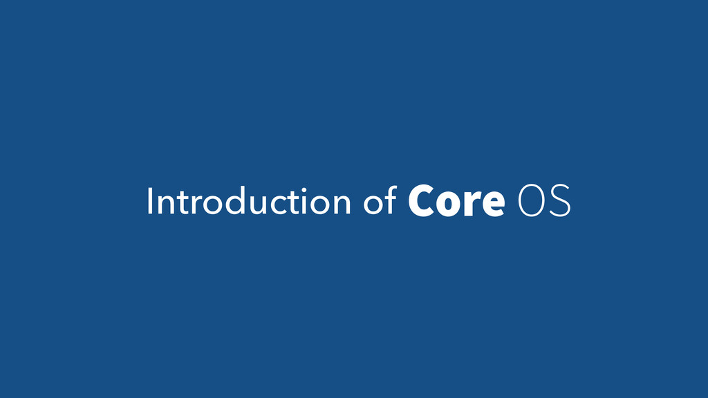 Introduction of Core OS