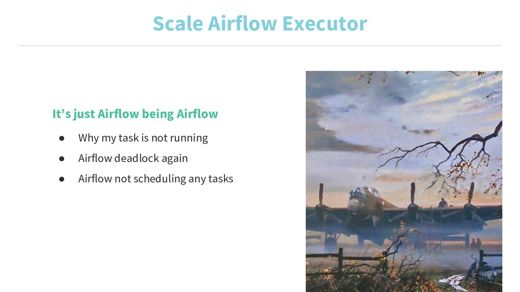 It's just Airflow being Airflow ● Why my task i...