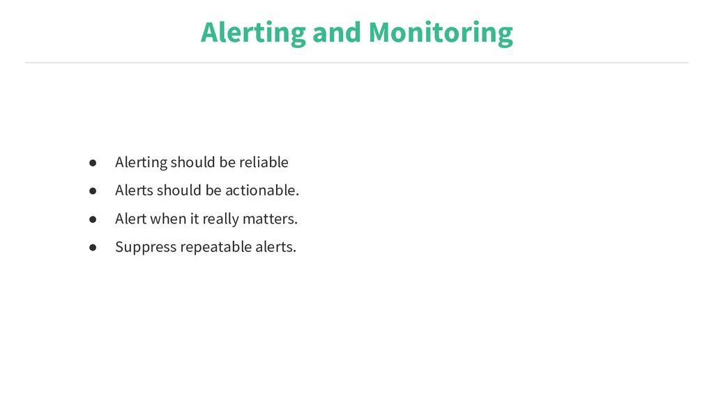 Alerting and Monitoring ● Alerting should be re...