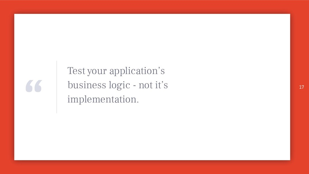 """"""" Test your application's business logic - not ..."""