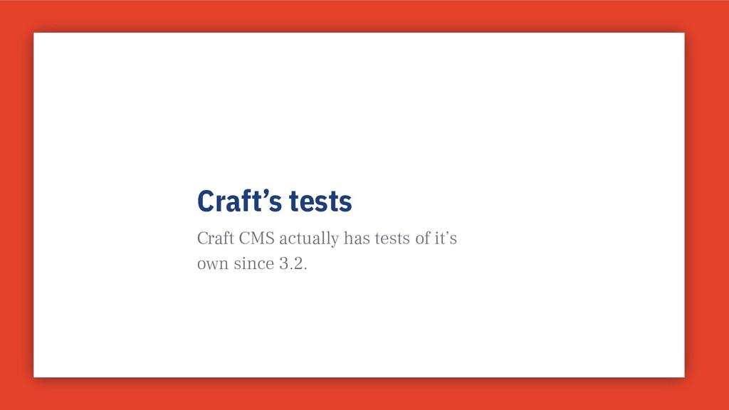 Craft's tests Craft CMS actually has tests of i...