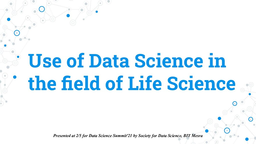 Use of Data Science in the field of Life Science...