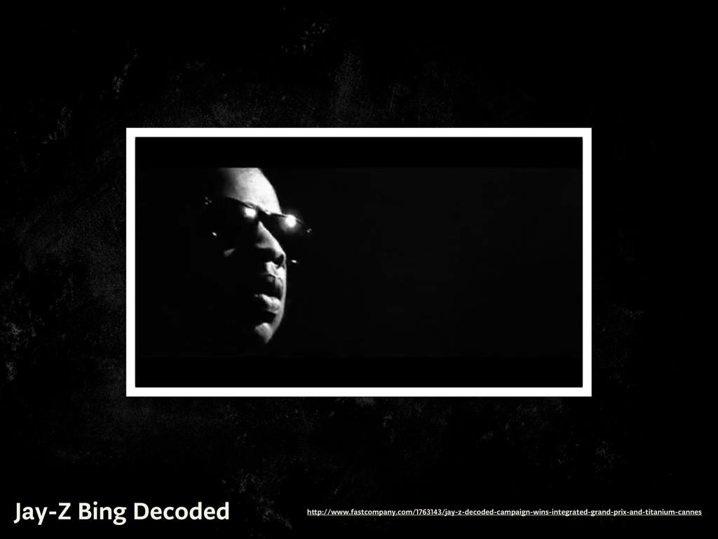 Jay-Z Bing Decoded h p://www.fastcompany.com/17...