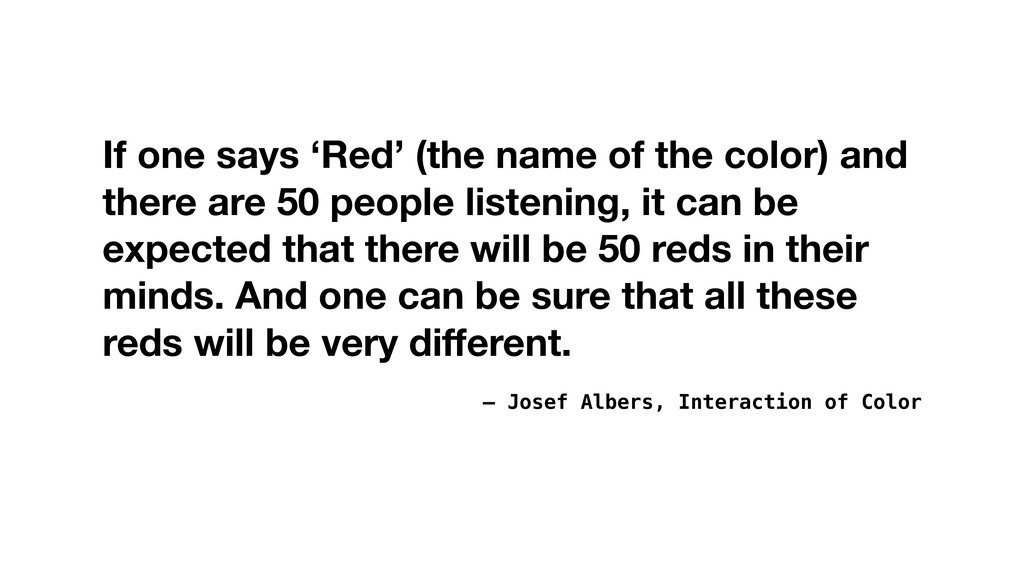 – Josef Albers, Interaction of Color If one say...