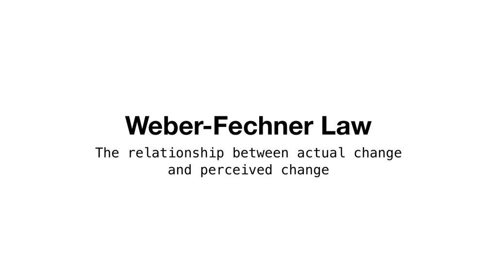 Weber-Fechner Law The relationship between actu...