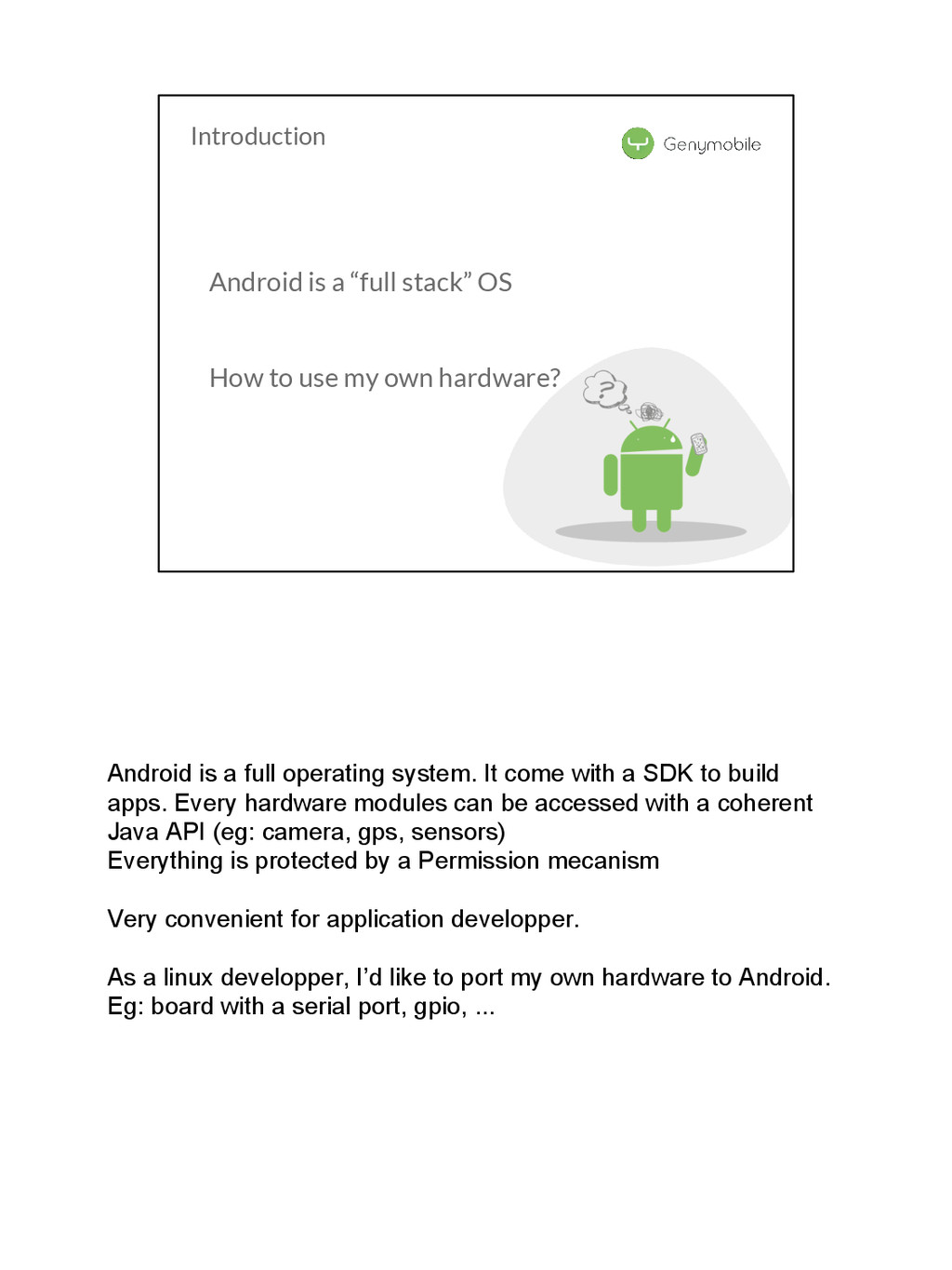Android is a full operating system. It come wit...