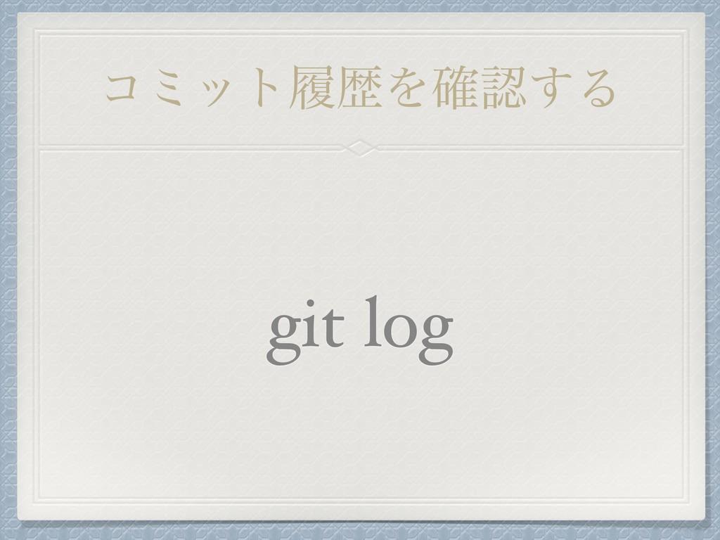 ίϛοτཤྺΛ֬͢Δ git log