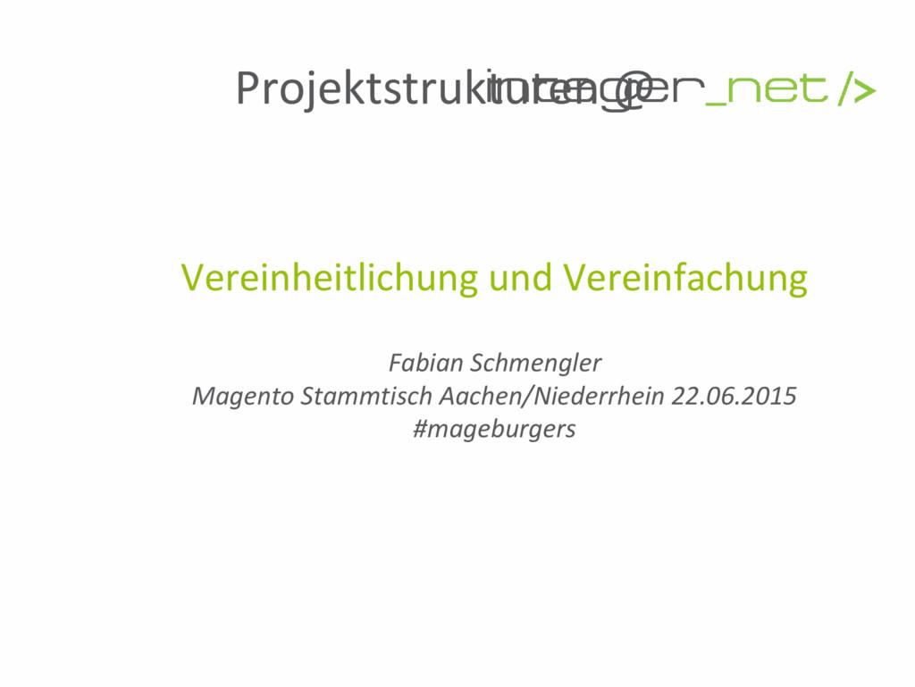 Projektstrukturen @ Vereinheitlichung und Verei...