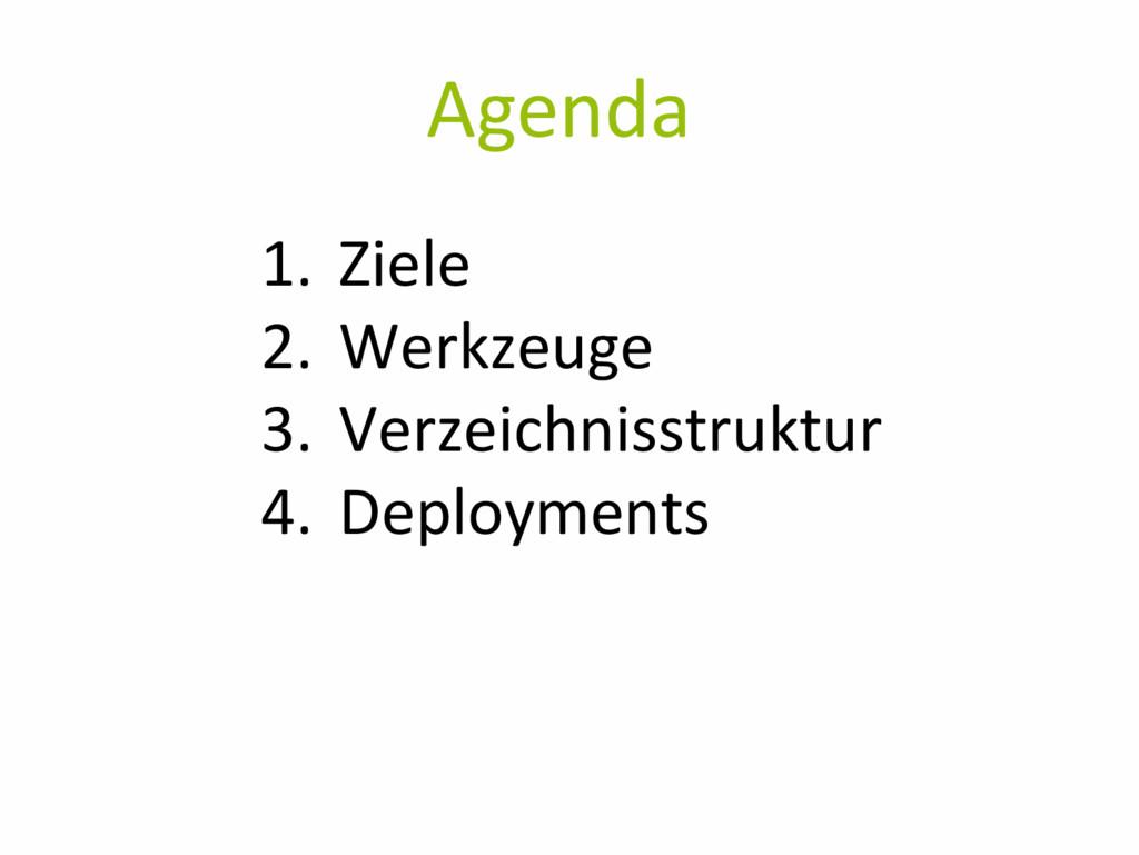 Agenda 1. Ziele 2. Werkzeuge 3. Verzeichnisstru...