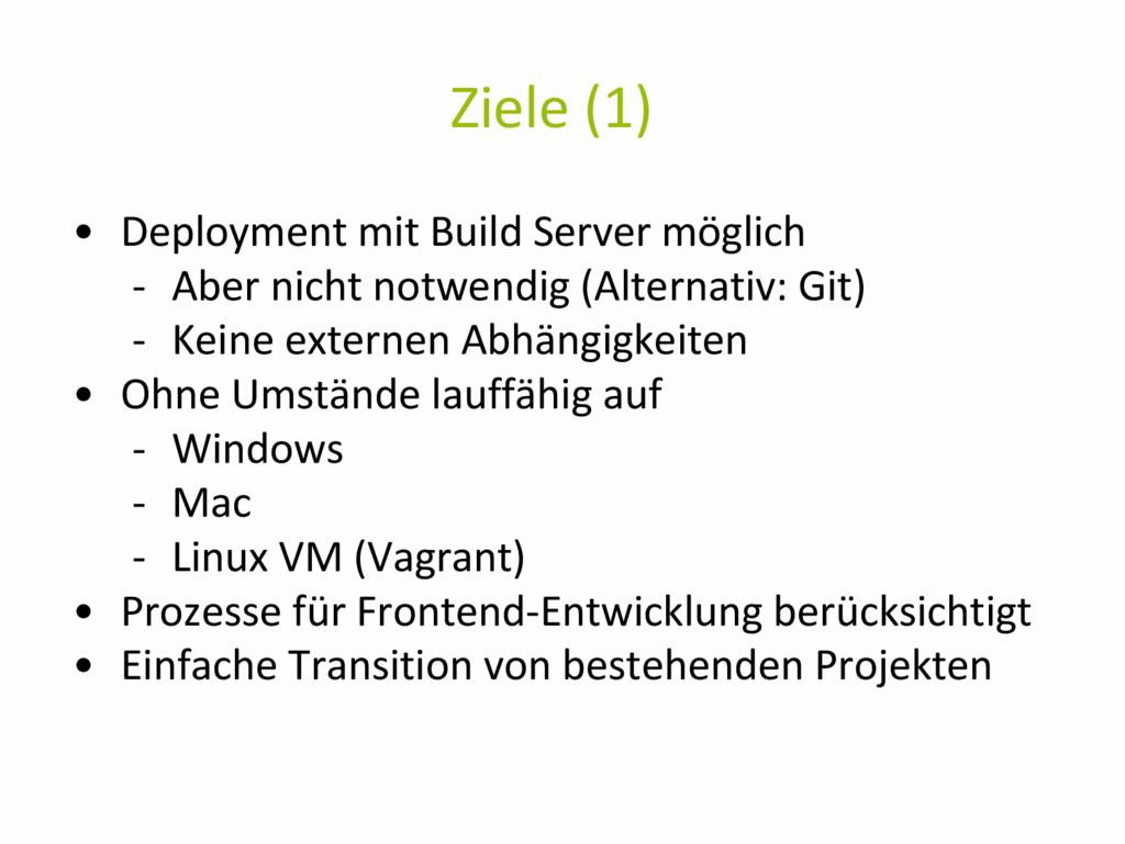 Ziele (1) • Deployment mit Build Server möglich...