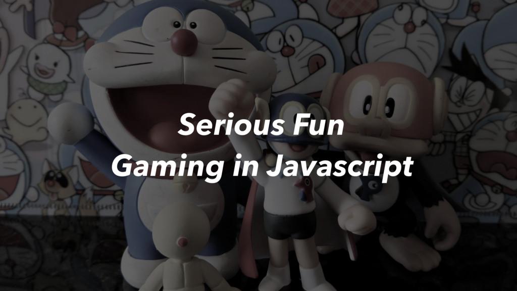 Serious Fun Gaming in Javascript