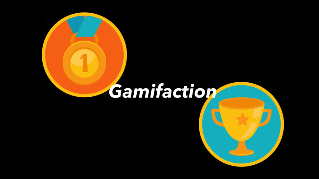 Gamifaction