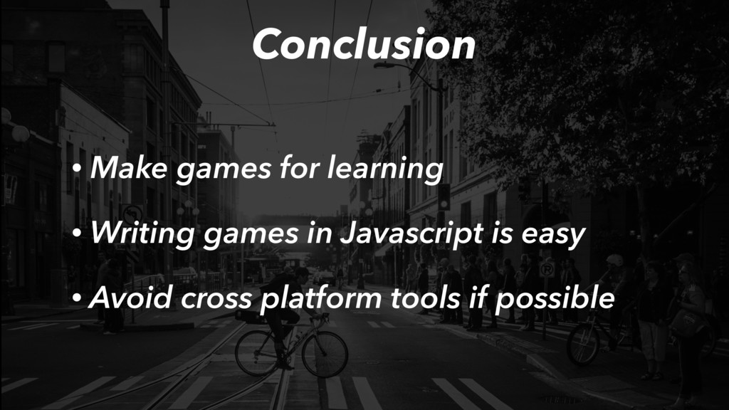 Conclusion • Make games for learning • Writing ...