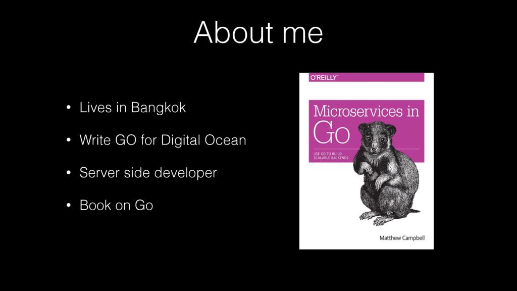 About me • Lives in Bangkok • Write GO for Digi...