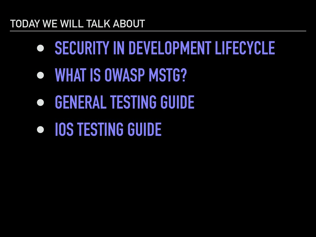 TODAY WE WILL TALK ABOUT • SECURITY IN DEVELOPM...