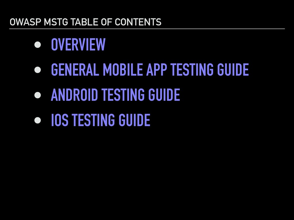 OWASP MSTG TABLE OF CONTENTS • OVERVIEW • GENER...