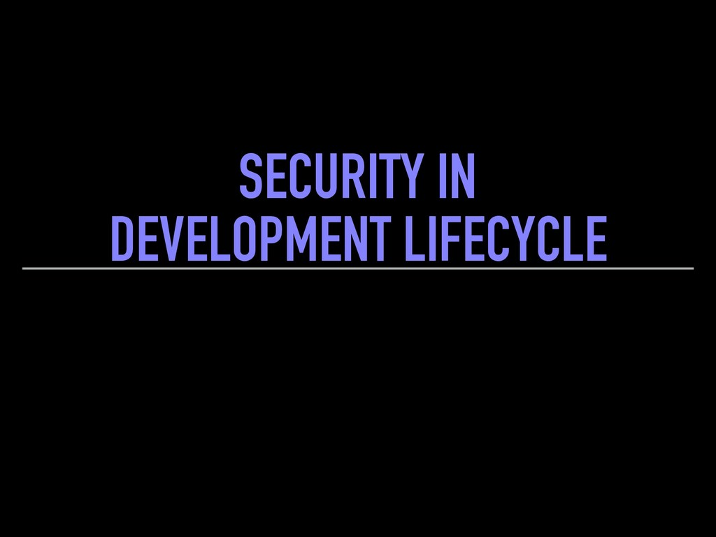 SECURITY IN DEVELOPMENT LIFECYCLE