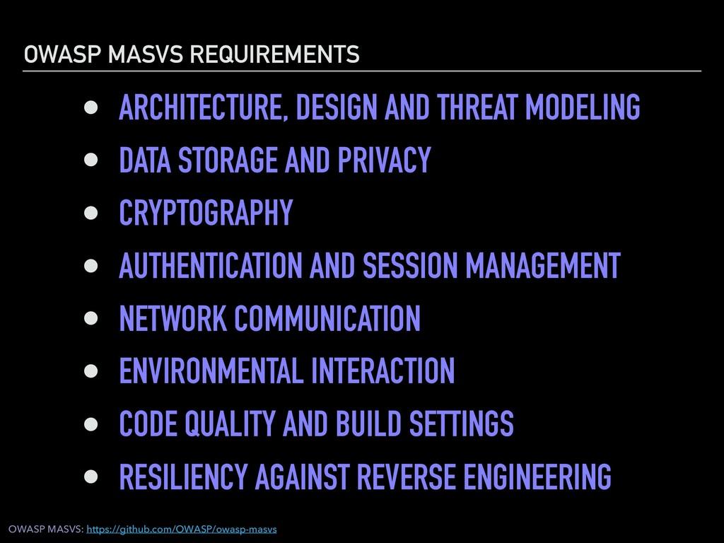 OWASP MASVS REQUIREMENTS • ARCHITECTURE, DESIGN...