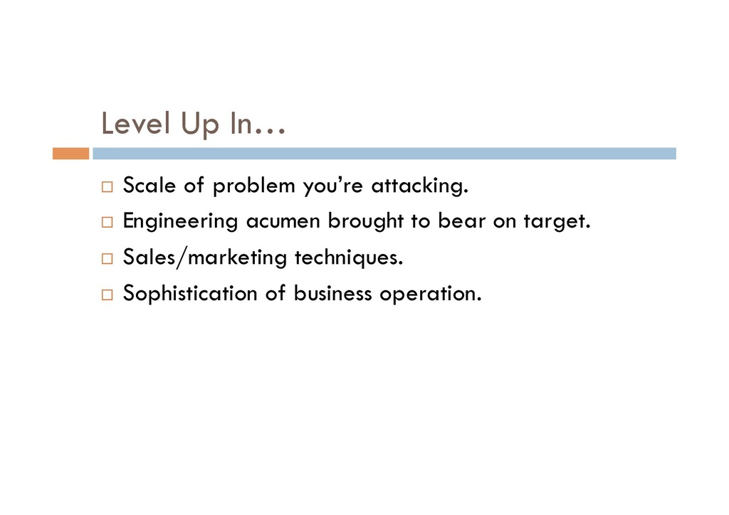 Level Up In… ¨  Scale of problem you're attacki...