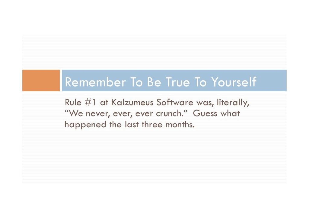 "Rule #1 at Kalzumeus Software was, literally, ""..."