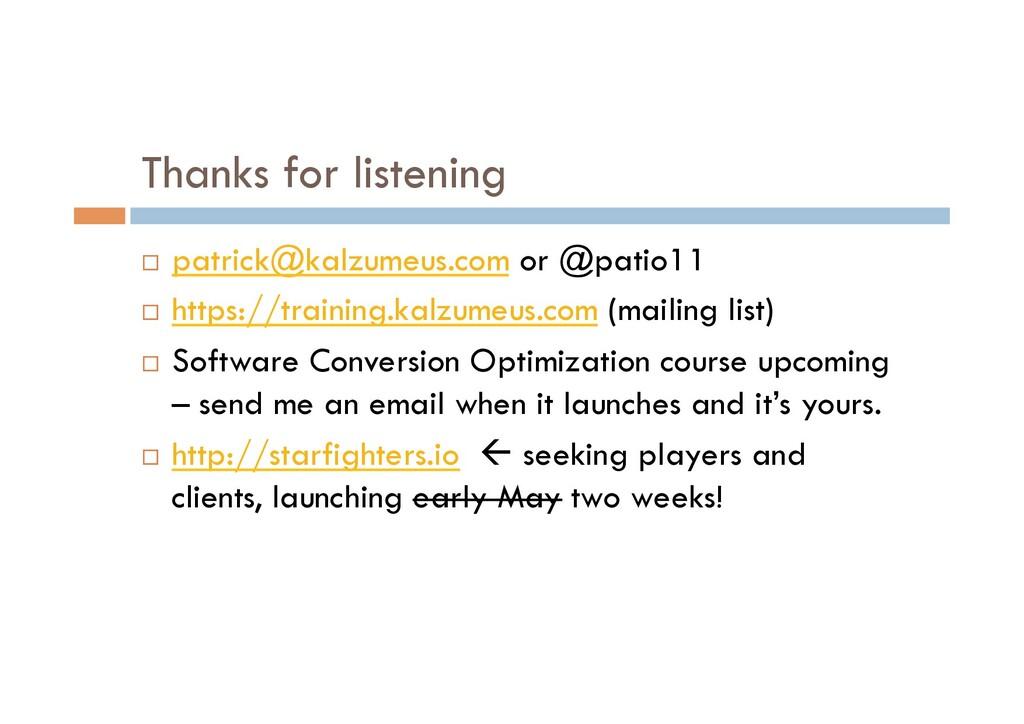 Thanks for listening ¨ patrick@kalzumeus.com o...