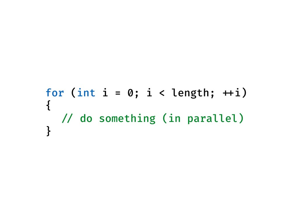 for (int i = 0; i < length; ++i) { // do someth...