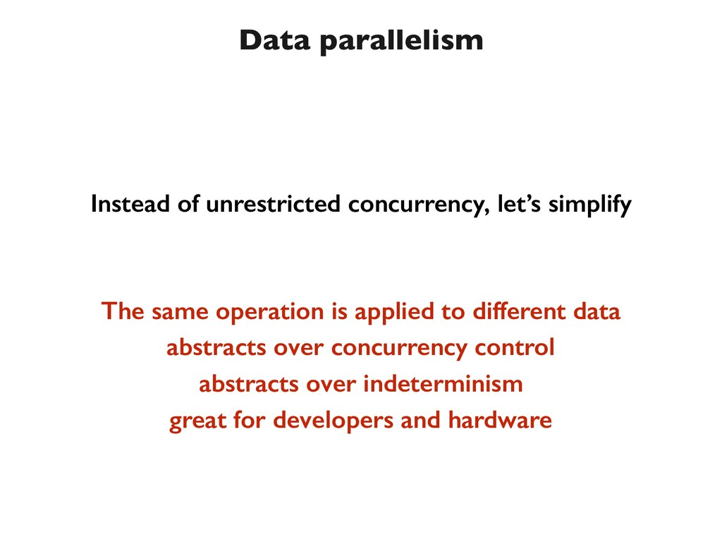 Data parallelism Instead of unrestricted concur...