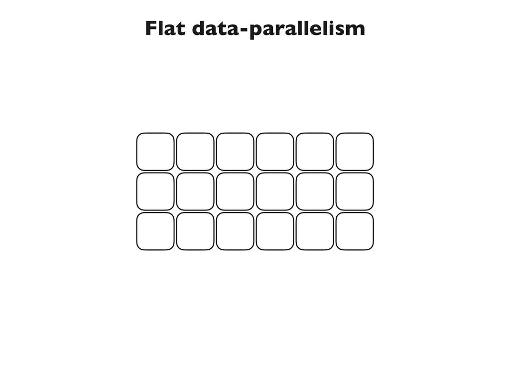 Flat data-parallelism