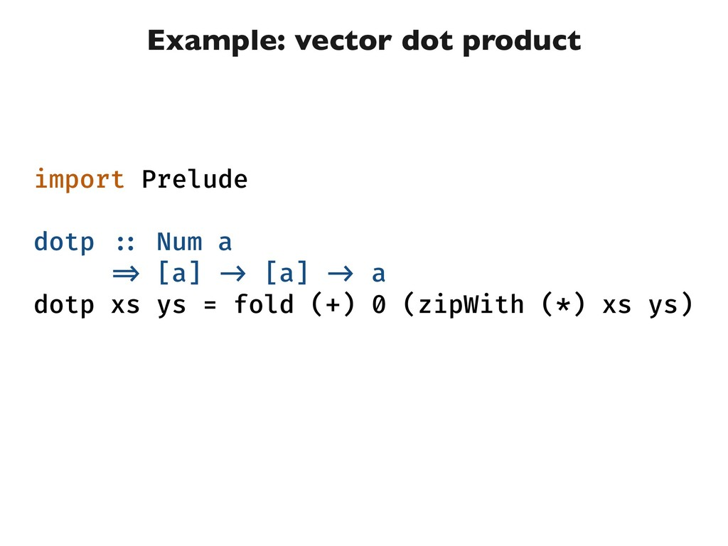Example: vector dot product import Prelude dotp...