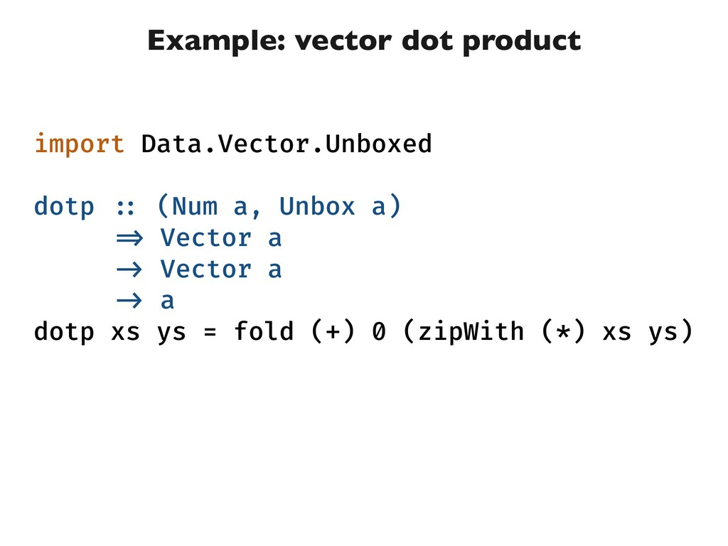 Example: vector dot product import Data.Vector....