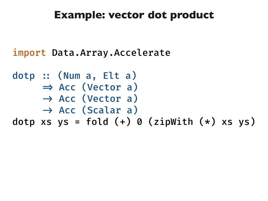 Example: vector dot product import Data.Array.A...