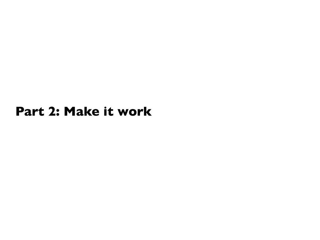 Part 2: Make it work
