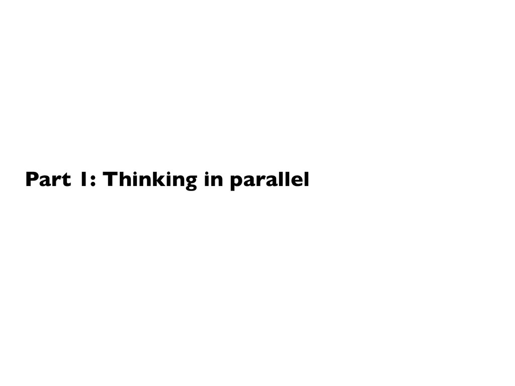 Part 1: Thinking in parallel