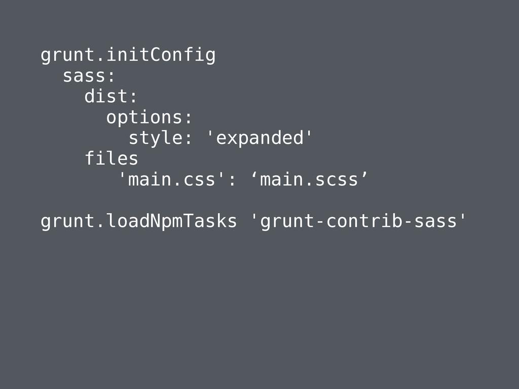 grunt.initConfig sass: dist: options: style: 'e...