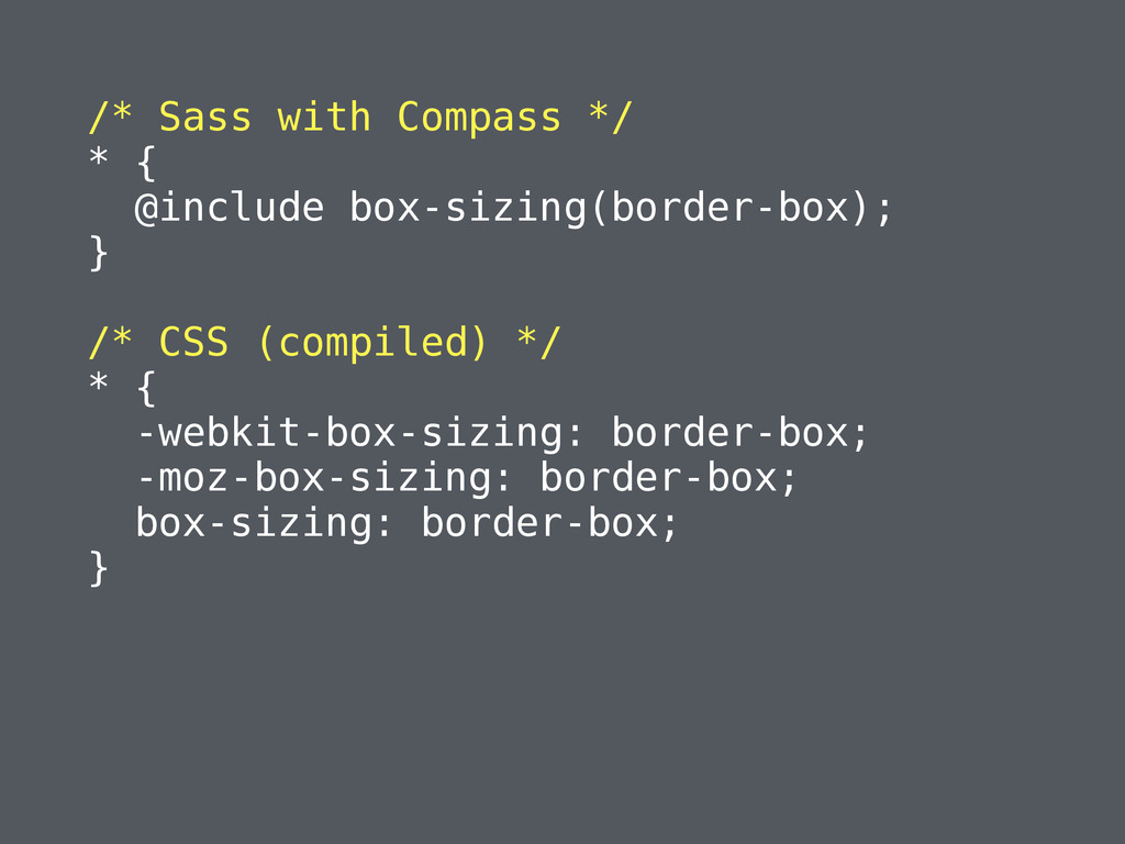 /* Sass with Compass */ * { @include box-sizing...