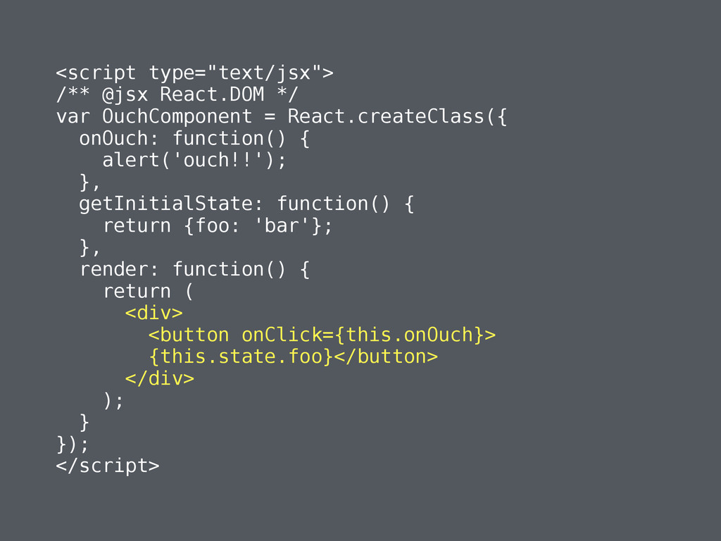"<script type=""text/jsx""> /** @jsx React.DOM */ ..."