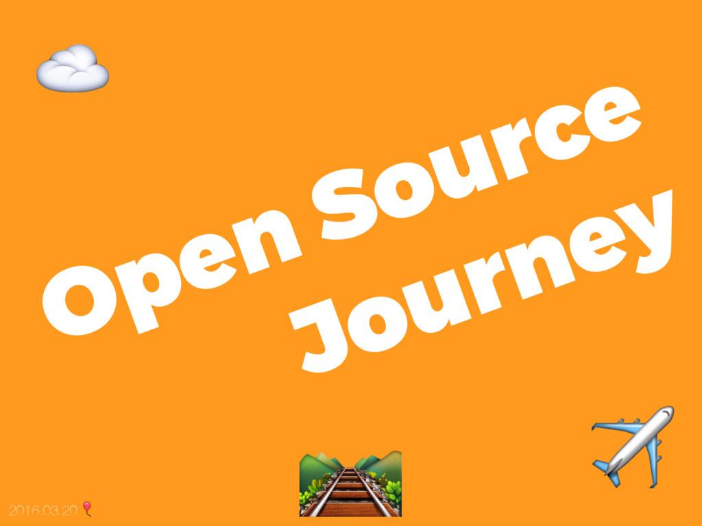 Open Source Journey 2016.03.20 ☁ ✈