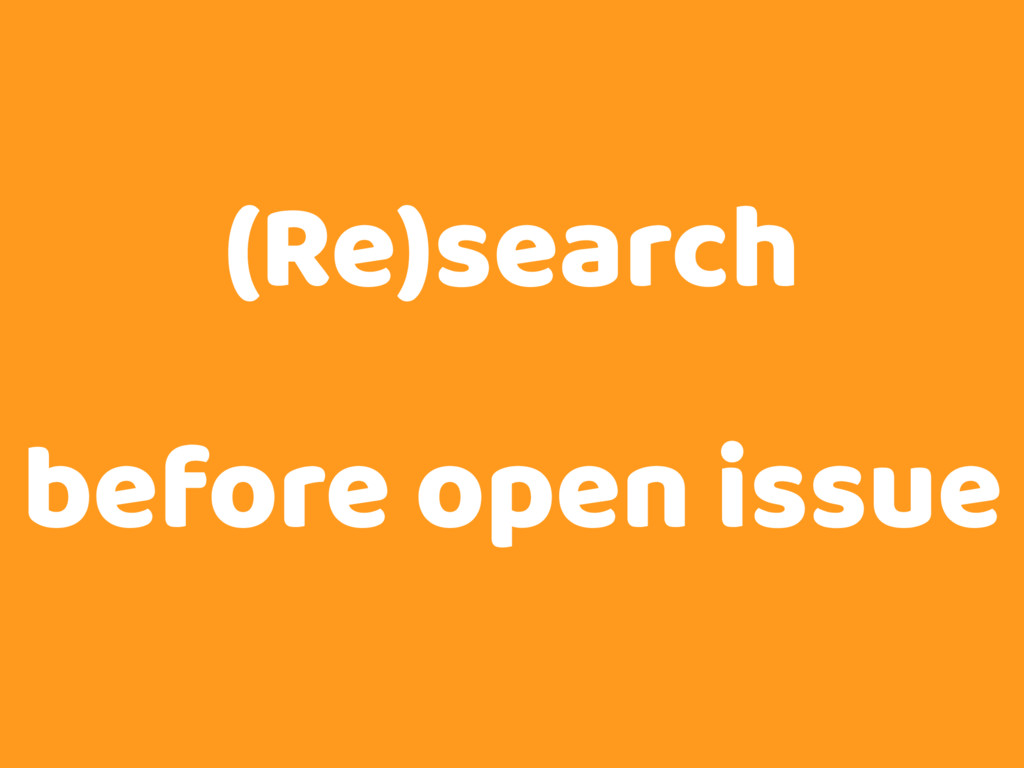 (Re)search before open issue