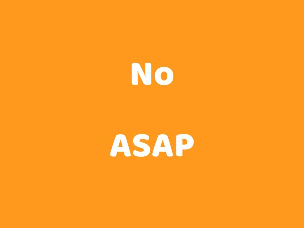 No ASAP