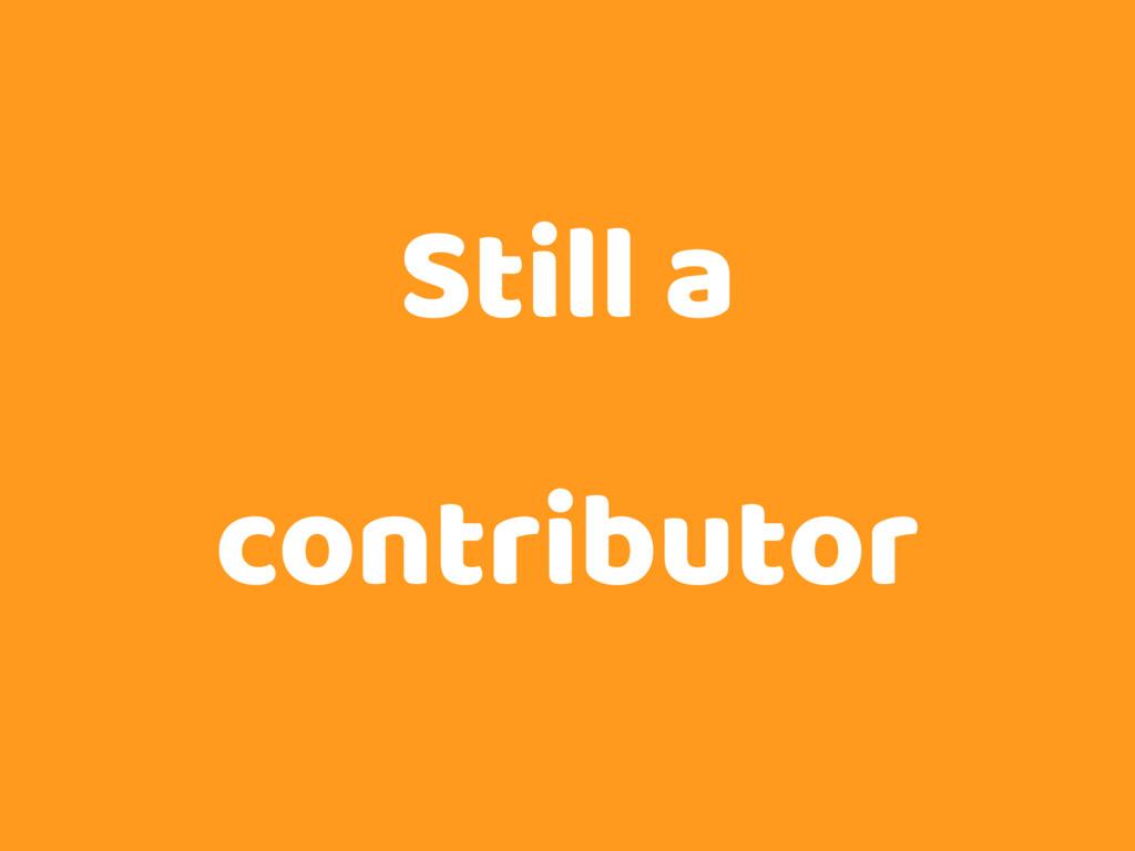 Still a contributor
