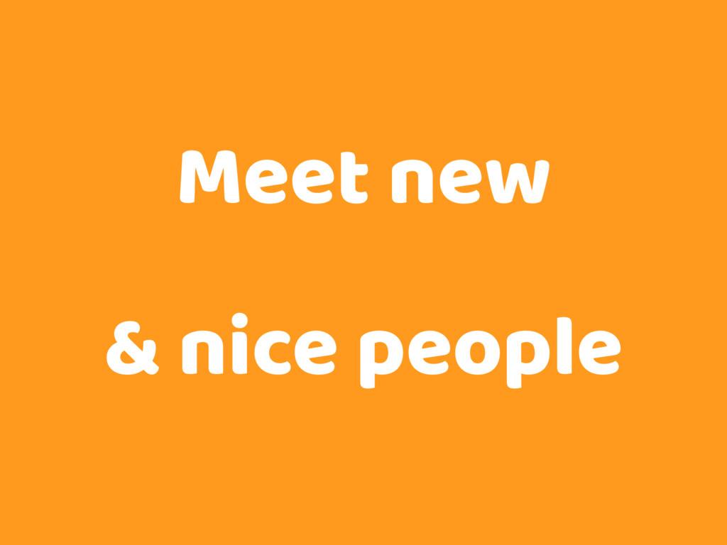Meet new & nice people