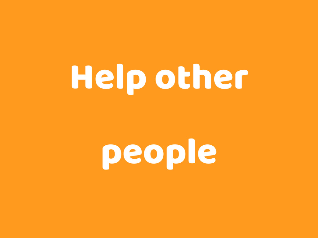 Help other people