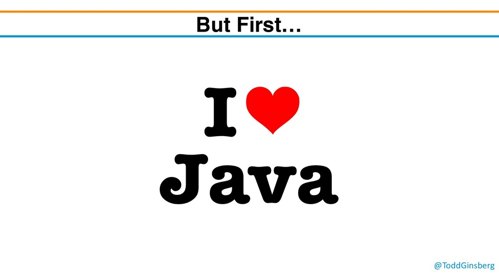 @ToddGinsberg But First… I Java