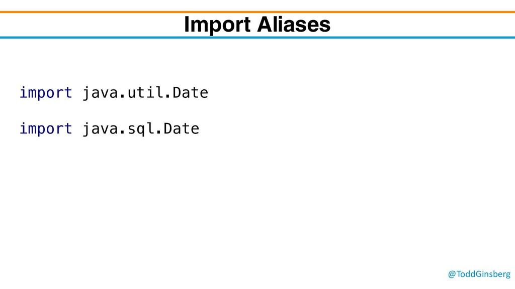 @ToddGinsberg Import Aliases import java.util.D...
