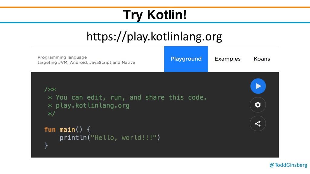 @ToddGinsberg Try Kotlin! https://play.kotlinla...