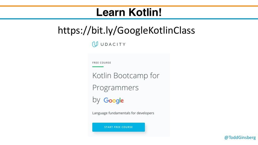 @ToddGinsberg Learn Kotlin! https://bit.ly/Goog...