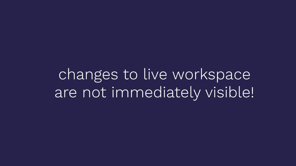 changes to live workspace 